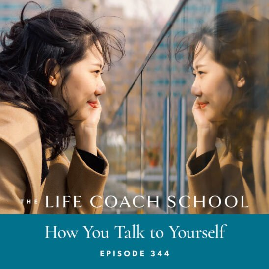 The Life Coach School Podcast with Brooke Castillo | Episode 344 | How You Talk to Yourself