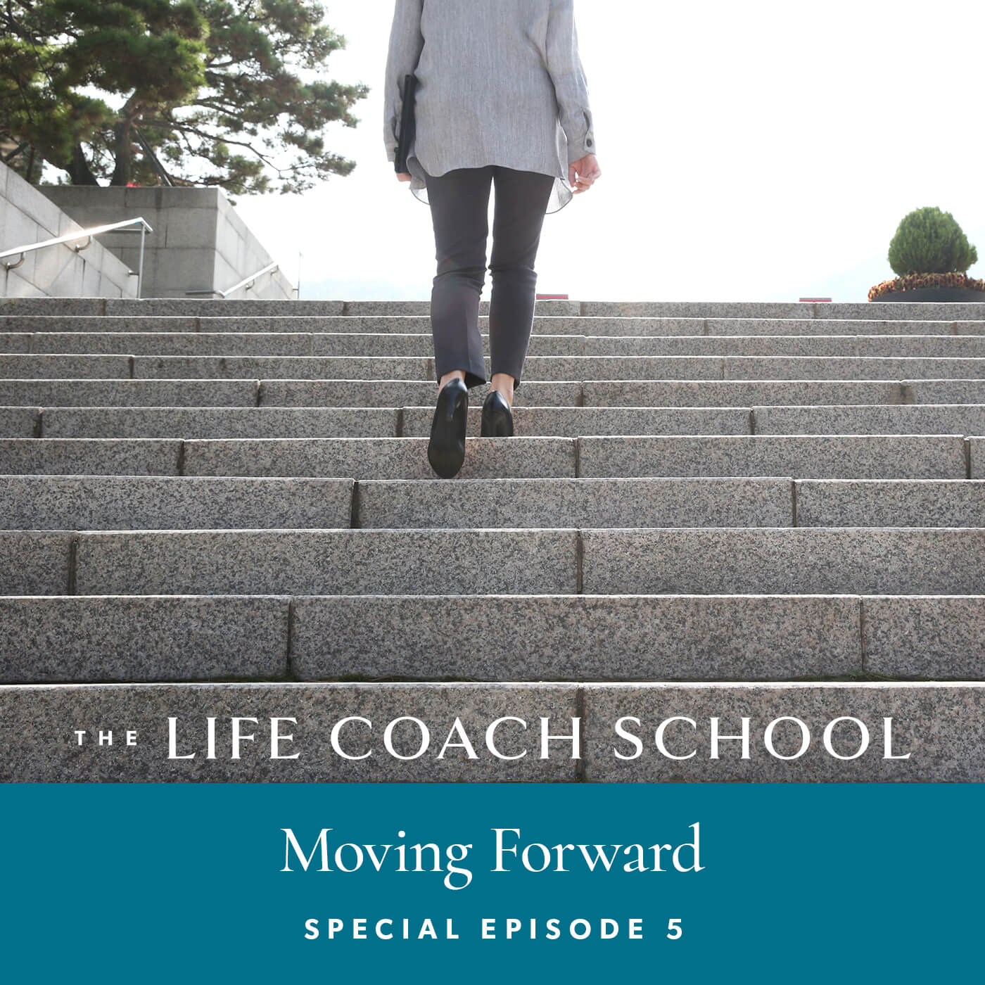 The Life Coach School Podcast with Brooke Castillo | Special Episode | Moving Forward 5