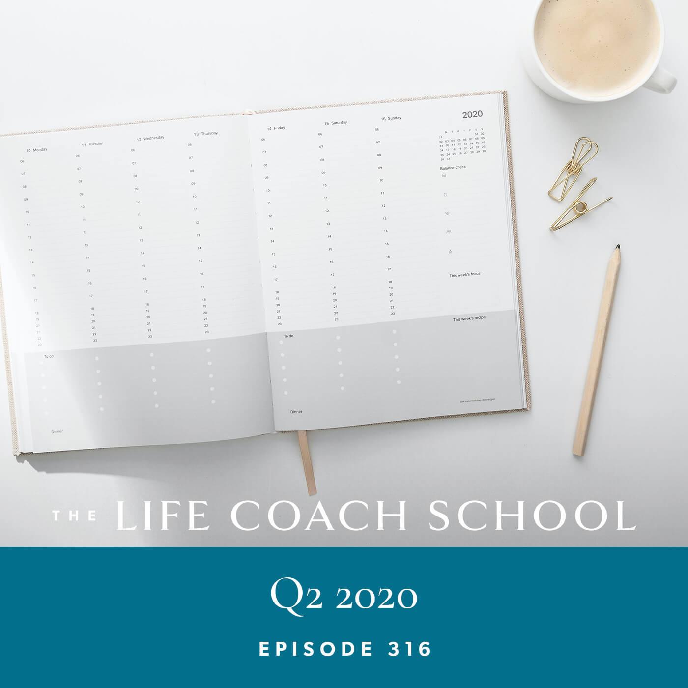 The Life Coach School Podcast with Brooke Castillo | Episode 316 | Q2 2020