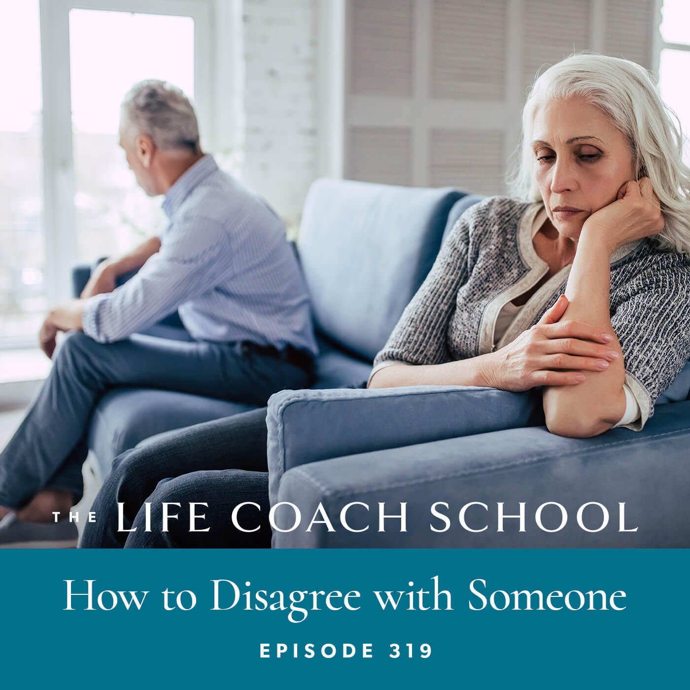 The Life Coach School Podcast with Brooke Castillo | Episode 319 | How to Disagree with Someone