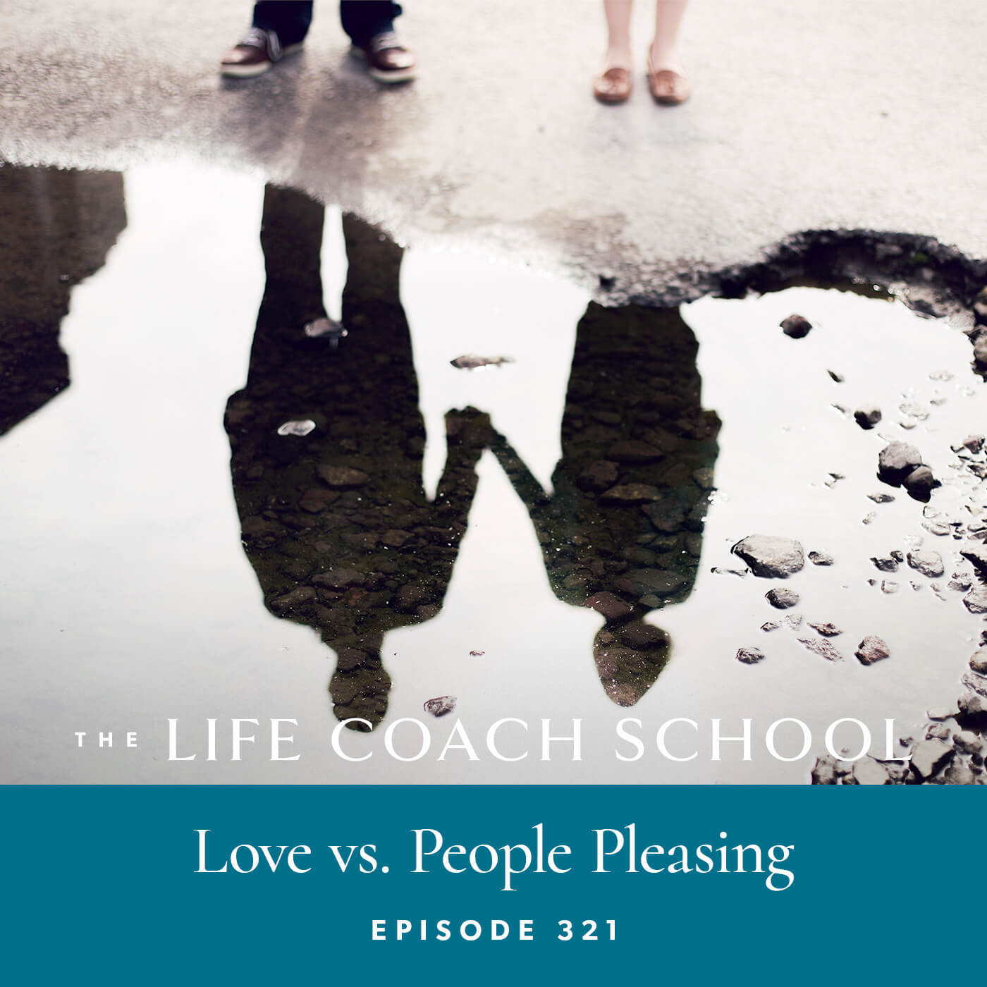 The Life Coach School Podcast with Brooke Castillo | Episode 321 | Love vs. People Pleasing
