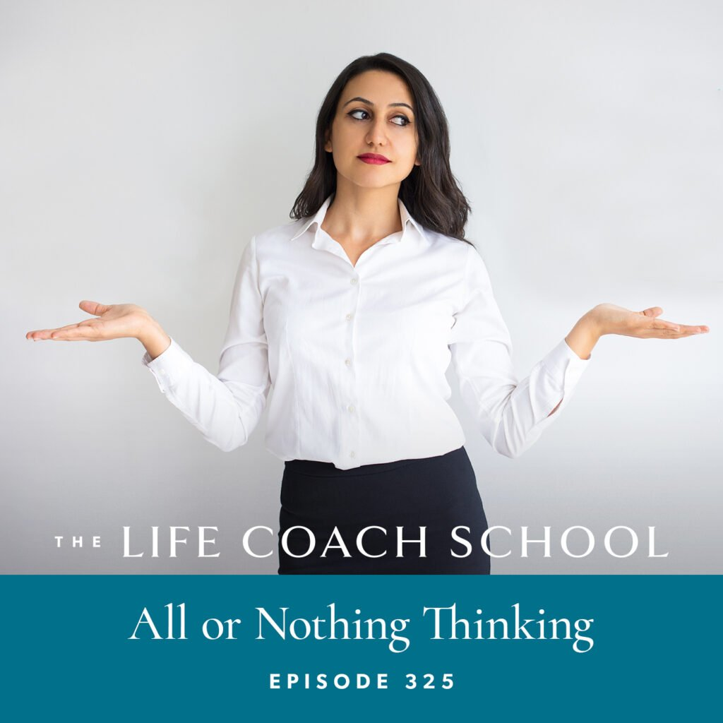 The Life Coach School Podcast with Brooke Castillo | Episode 325 | All or Nothing Thinking