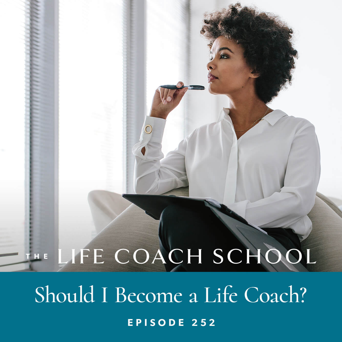 The Life Coach School Podcast with Brooke Castillo | Episode 252 | Should I Become a Life Coach?