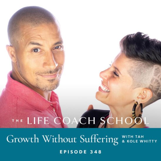 The Life Coach School Podcast with Brooke Castillo | Growth Without Suffering with Tah and Kole Whitty
