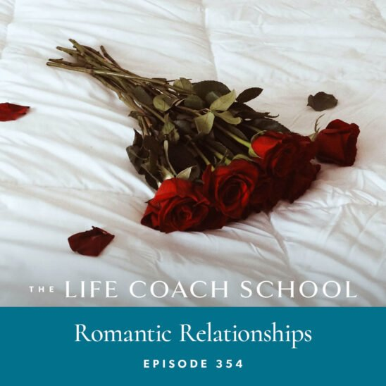 The Life Coach School Podcast with Brooke Castillo | Romantic Relationships