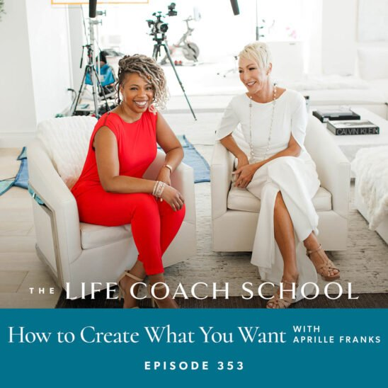 The Life Coach School Podcast with Brooke Castillo | How to Create What You Want with Aprille Franks
