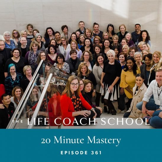 The Life Coach School Podcast with Brooke Castillo | 20 Minute Mastery