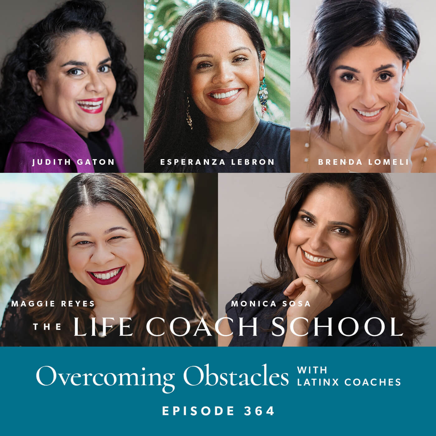 The Life Coach School Podcast with Brooke Castillo | Overcoming Obstacles with Brenda Lomeli, Judith Gaton, Monica Sosa, Esperanza Lebron, and Maggie Reyes
