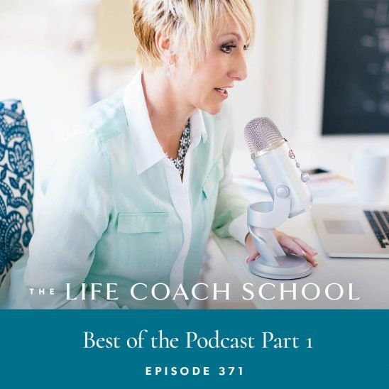 The Life Coach School Podcast with Brooke Castillo | Best of the Podcast Part 1