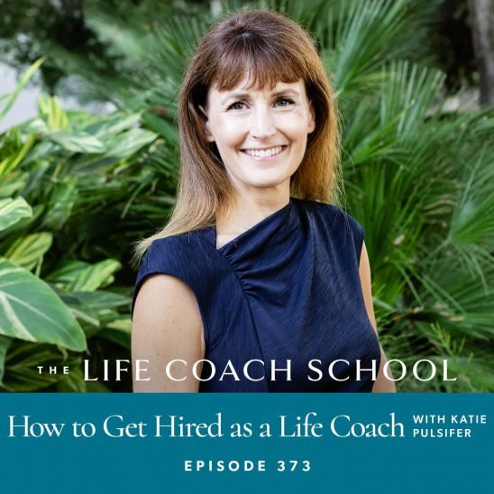 The Life Coach School Podcast with Brooke Castillo | How to Get Hired as a Life Coach with Katie Pulsifer
