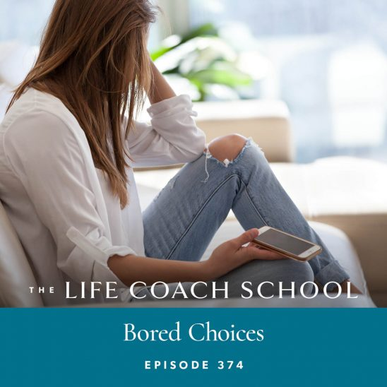 The Life Coach School Podcast with Brooke Castillo | Bored Choices