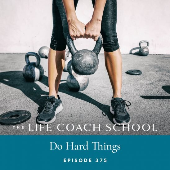 The Life Coach School Podcast with Brooke Castillo | Do Hard Things