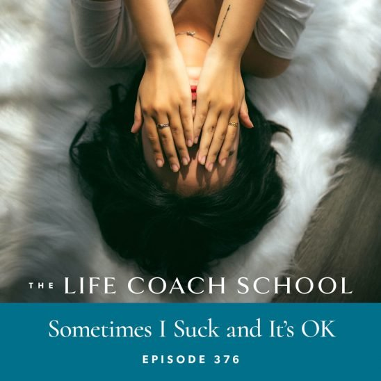 The Life Coach School Podcast with Brooke Castillo | Sometimes I Suck and It's OK