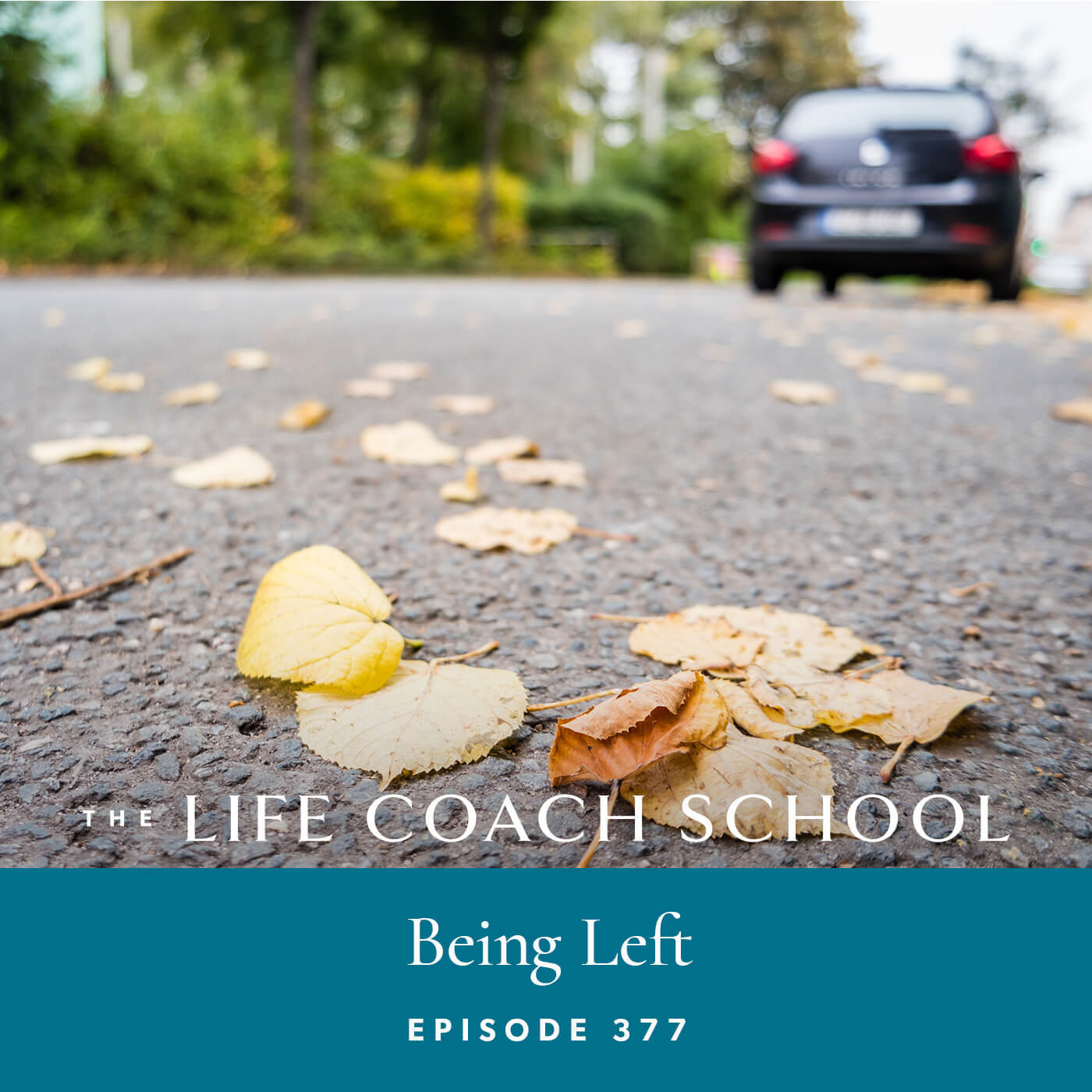 The Life Coach School Podcast with Brooke Castillo | Being Left