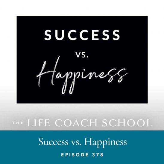 The Life Coach School Podcast with Brooke Castillo | Success vs. Happiness