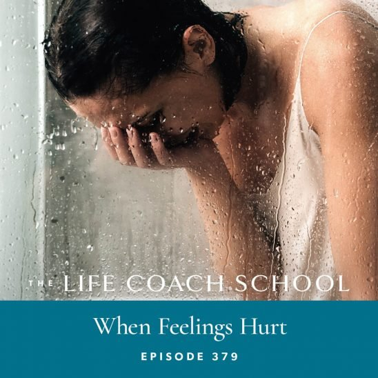 The Life Coach School Podcast with Brooke Castillo | When Feelings Hurt