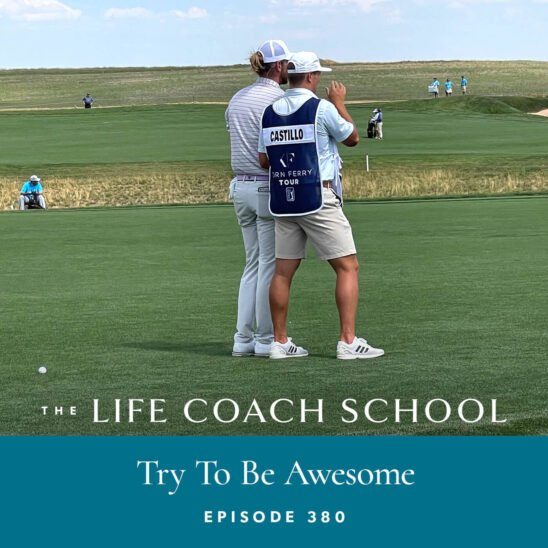 The Life Coach School Podcast with Brooke Castillo | Try To Be Awesome