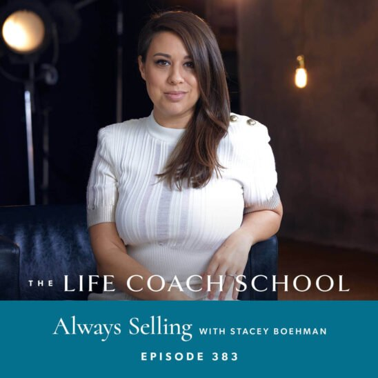 The Life Coach School Podcast with Brooke Castillo | Always Selling with Stacey Boehman
