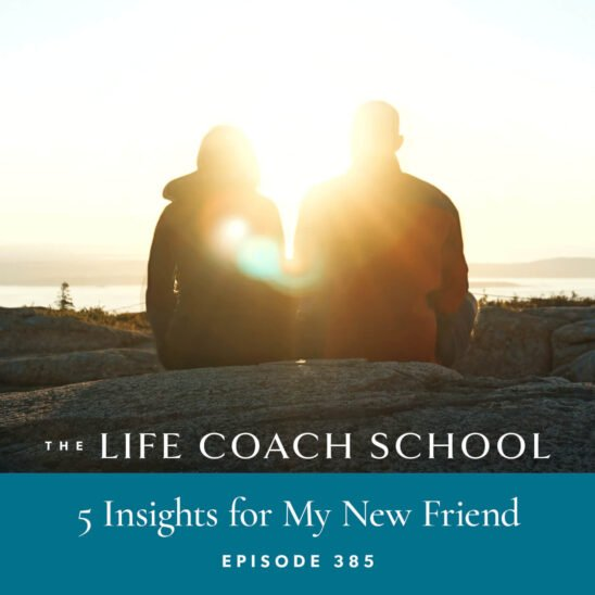 The Life Coach School Podcast with Brooke Castillo | 5 Insights for My New Friend