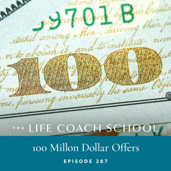 The Life Coach School Podcast with Brooke Castillo | 100 Million Dollar Offers