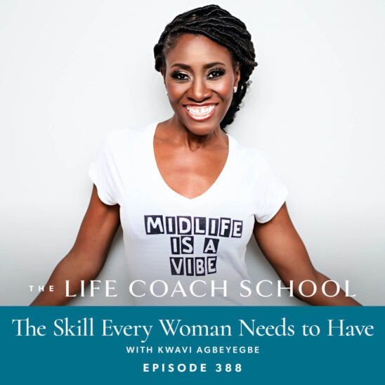 The Life Coach School Podcast with Brooke Castillo | The Skill Every Woman Needs to Have with Kwavi Agbeyegbe