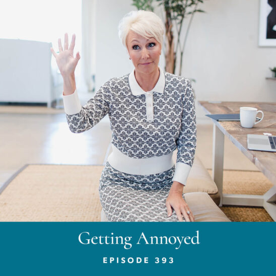The Life Coach School Podcast with Brooke Castillo | Getting Annoyed